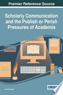 Scholarly Communication And The Publish Or Perish Pressures Of Academia book