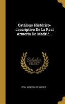 Catálogo Histórico-Descriptivo de la Real Armería de Madrid...
