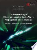 Understanding of Electrodynamics Radio Wave Propagation and Antennas