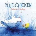 Blue Chicken : book, author-illustrator deborah freedman has created an irresistible...
