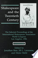 Shakespeare and the Twentieth Century The Selected Proceedings of the International Shakespeare Association World Congress, Los Angeles, 1996