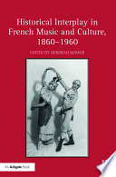Historical Interplay in French Music and Culture, 1860–1960