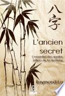 L'ancien Secret - L'essentiel Des Quatre Piliers De La Destinée par Raymond Lo