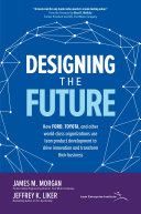 download ebook designing the future: how ford, toyota, and other world-class organizations use lean product development to drive innovation and transform their business pdf epub