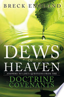 The Dews of Heaven  Answers to Life s Questions from the Doctrine and Covenants