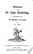 Wilhelmine oder die lange Verheelung. Ein Schauspiel in 4 Akten von L-K.