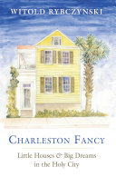 Charleston Fancy: Little Houses and Big Dreams in the Holy City