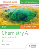 OCR AS/A Level Year 1 Chemistry A Student Guide: Modules 1 and 2
