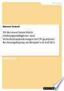 DV-Revision hinsichtlich Ordnungsmäßigkeits- und Sicherheitsanforderungen bei DV-gestützter Rechnungslegung am Beispiel von SAP R/3