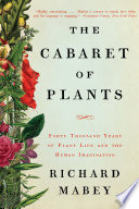The Cabaret of Plants  Forty Thousand Years of Plant Life and the Human Imagination