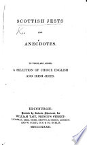 Scottish Jests and Anecdotes  to which are added  a selection of choice English and Irish Jests   Compiled by Robert Chambers