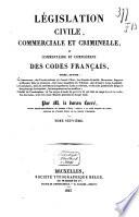 L  gislation civile  commerciale et criminelle  ou commentaire et compl  ment des codes fran  ais