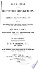 The History of the Protestant Reformation  in Germany and Switzerland  and in England  Ireland  Scotland  the Netherlands  France  and Northern Europe  Reformation in England  Ireland  Scotland  the Netherlands  France  and Northern Europe
