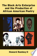 The Black Arts Enterprise And The Production Of African American Poetry : the black arts movement such an enduring...