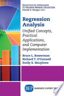 Regression analysis : unified concepts, practical applications, and computer implementation