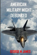 American Military Might Debunked