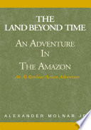 The Land Beyond Time   Adventure in the Amazon
