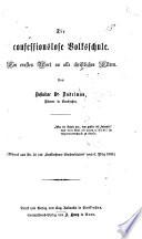 """Die confessionslose Volksschule. Ein ernstes Wort an alle christlichen Eltern. (Abdruck aus Nr. 10 des """"Euskirchener Wochenblattes"""" vom 6 März, 1869.)."""