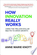 Ebook How Innovation Really Works: Using the Trillion-Dollar R&D Fix to Drive Growth Epub Anne Marie Knott Apps Read Mobile