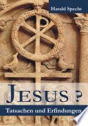 Jesus  Tatsachen und Erfindungen