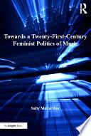 Towards a Twenty First Century Feminist Politics of Music