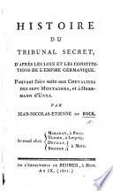 Histoire du tribunal secret, d'après les loix et les constitutions de l'Empire germanique, etc
