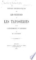 """Notices archéologiques sur les tentures et les tapisseries de la cathédrale d'Angers. Par M. L. de Farcy. [A reprint of a work entitled """"Les Tapisseries du Sacre d'Angers,"""" by X. Barbier de Montault, with additions by L. de Farcy.]"""