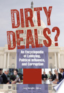 Dirty Deals  An Encyclopedia of Lobbying  Political Influence  and Corruption  3 volumes