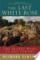 The Last White Rose  The Secret Wars of the Tudors