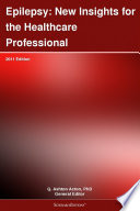 Epilepsy: New Insights for the Healthcare Professional: 2011 Edition