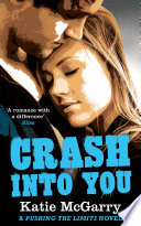 Crash Into You A Pushing The Limits Novel  book