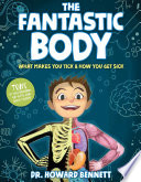 The Fantastic Body: What Makes You Tick & How You Get Sick