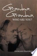 Grandma Grandma Who Are You