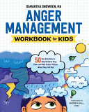 Anger Management Workbook for Kids: 50 Fun Activities to Help Children Stay Calm and Make Better Choices When They Feel Mad