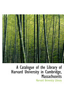 A Catalogue of the Library of Harvard University in Cambridge  Massachusetts For Quality Quality Assurance Was Conducted On