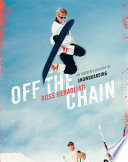 Off The Chain : the rise of snowboarding, from its hippie...