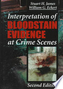 Interpretation of Bloodstain Evidence at Crime Scenes  Second Edition