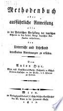 Methodenbuch oder ausführliche Anweisung, alle in der Politischen Verfassung der deutschen Schulen in den kaiserl. königl. deutschen Erbstaaten enthaltenen, den Unterricht und Lehrstand betreffenden Anordnungen zu erfüllen