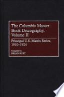 The Columbia Master Book Discography  Principal U S  matrix series  1910 1924