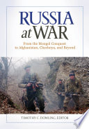 Russia at War  From the Mongol Conquest to Afghanistan  Chechnya  and Beyond  2 volumes
