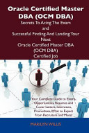 Oracle Certified Master DBA  Ocm DBA  Secrets to Acing the Exam and Successful Finding and Landing Your Next Oracle Certified Master DBA  Ocm DBA  Cer