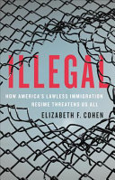 Illegal : how America's lawless immigration regime threatens us all document cover
