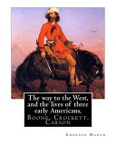 The Way to the West, and the Lives of Three Early Americans, Boone, Crockett,