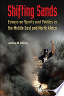 Shifting Sands  Essays On Sports And Politics In The Middle East And North Africa