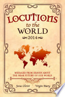 Locutions to the World 2014   Messages from Heaven about the near Future of our World