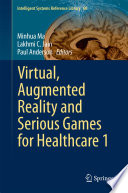 Virtual  Augmented Reality and Serious Games for Healthcare 1