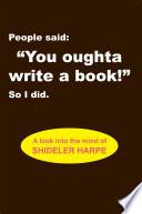 People said    You oughta write a book    So I did