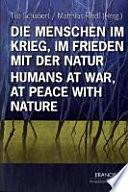 Die Menschen im Krieg, im Frieden mit der Natur
