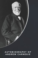 Autobiography Of Andrew Carnegie Illustrated