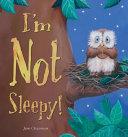 I'm Not Sleepy! : all sleepy, so grandma suggests that he...